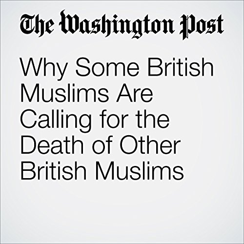 Why Some British Muslims Are Calling for the Death of Other British Muslims cover art