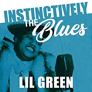 Instinctively the Blues - Lil Green