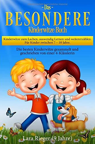 Das B E S O N D E R E Kinderwitze Buch: Kinderwitze zum Lachen, auswendig Lernen und weitererzählen. Für Kinder 7 – 10 Jahre. Die besten Kinderwitze gesammelt und geschrieben von einer 4-Klässlerin