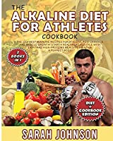 The Alkaline Diet for Athletes Cookbook: The 220+ Best Alkaline Recipes for Athletic Performance and Muscle Growth! Start a Healthier Lifestyle with LIGHT and HIGH-PROTEINS Meals to Maintain a Perfect Body!
