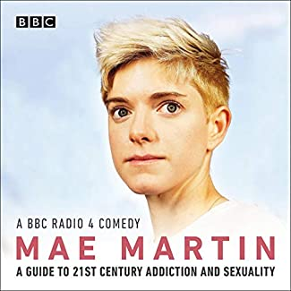 Mae Martin - A Guide To 21st Century Addiction And Sexuality