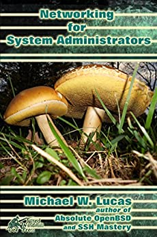 Networking for Systems Administrators (IT Mastery Book 5) by [Michael W Lucas]