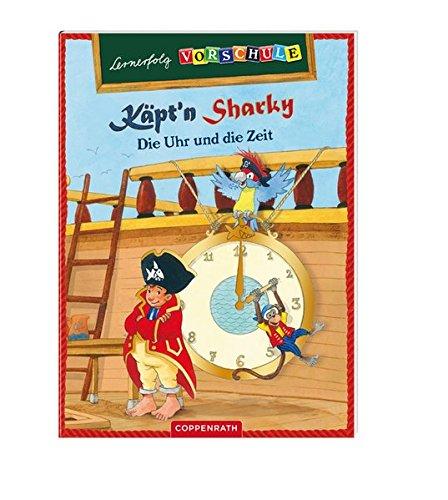 Lernerfolg Vorschule: Käpt'n Sharky - Die Uhr und die Zeit (Kreativ- und Sachbücher)