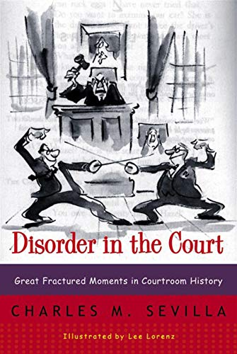 Sevilla, C: Disorder in the Court: Great Fractured Moments in Courtroom History