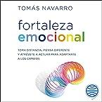 Fortaleza emocional: Toma distancia, piensa diferente y atrévete a actuar para adaptarte a los cambios
