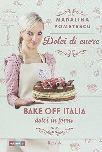 Dolci di cuore. Bake off Italia, dolci in forno