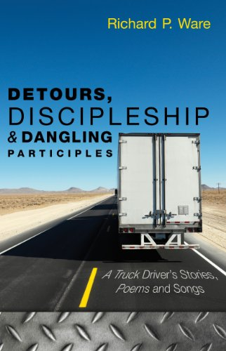 Detours, Discipleship and Dangling Participles (A Truck Driver's Stories, Poems and Songs)