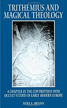 Trithemius and Magical Theology: A Chapter in the Controversy over Occult Studies in Early Modern Europe (SUNY Series in Western Esoteric Traditions)