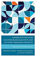 Community-focused Counter-radicalization and Counter-terrorism Projects: Experiences and Lessons Learned