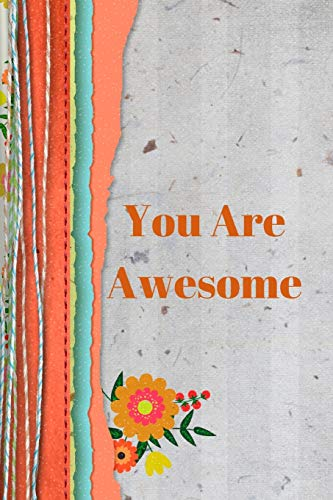 You Are Awesome: Positive Thought Motivational Cover Journal Notebook to change your negative thoughts to positive.
