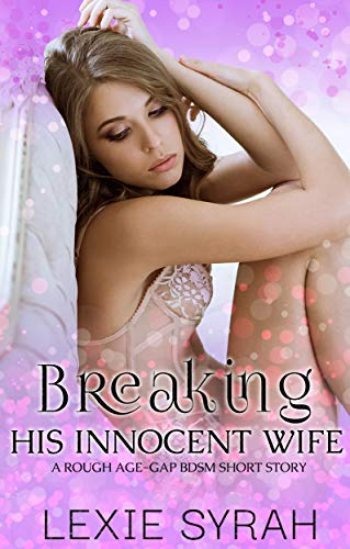 Breaking His Innocent Wife: A Rough Age-Gap BDSM Short Story (A No Limits Marriage Book 3) (English Edition)