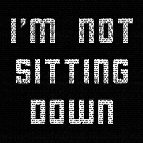 I'm Not Sitting Down
