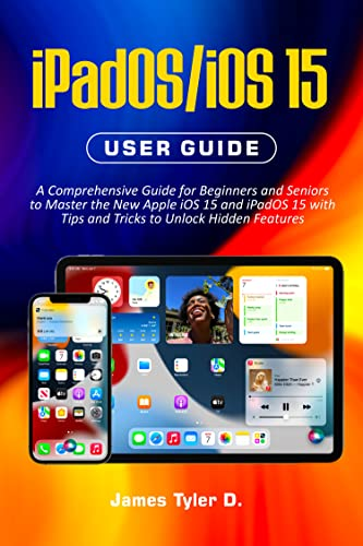 iPadOS/iOS 15 User Guide: A Comprehensive Guide for Beginners and Seniors to Master the New Apple iOS 15 and iPadOS 15 with Tips and Tricks to Unlock Hidden Features (English Edition)