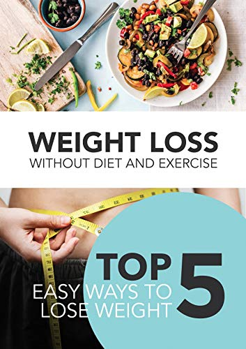 Weight Loss Without Diet And Exercise Top 5 Easy Ways To Lose Weight Kindle Edition By Green Vladushka Health Fitness Dieting Kindle Ebooks Amazon Com