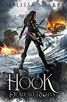Hook: Dead to Rights (Captain Hook and the Pirates of Neverland Book 1) by [Melissa Snark]
