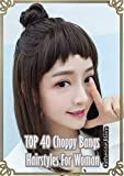 TOP 40 Choppy Bangs Hairstyles For Woman (English Edition)