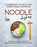Cookbook To Help You Make Your Favorite Noodle Dishes: Indulge Yourself in Devilishly Mouthwatering Noodle Dishes at Home (English Edition)