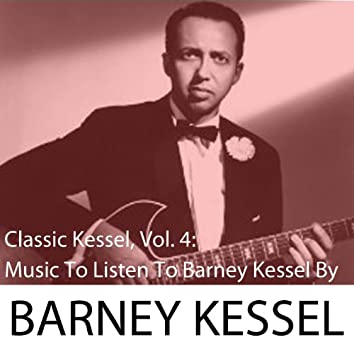 Classic Kessel, Vol. 4: Music to Listen to Barney Kessel By