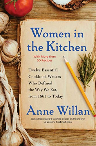 Compare Textbook Prices for Women in the Kitchen: Twelve Essential Cookbook Writers Who Defined the Way We Eat, from 1661 to Today Illustrated Edition ISBN 9781501173318 by Willan, Anne