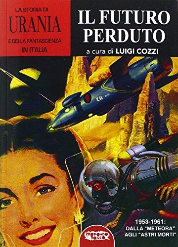 La storia di «Urania» e della fantascienza in Italia. Il futuro perduto (Vol. 5)