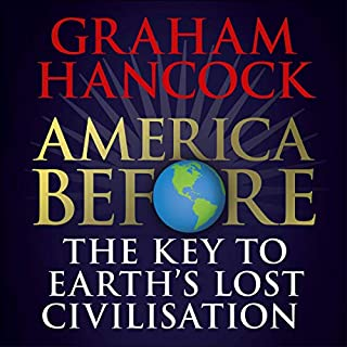 America Before                   By:                                                                                                                                 Graham Hancock                               Narrated by:                                                                                                                                 Graham Hancock                      Length: 17 hrs and 16 mins     7 ratings     Overall 4.9