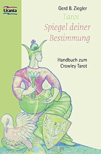 Tarot - Spiegel deiner Bestimmung. Handbuch zum Crowley Tarot