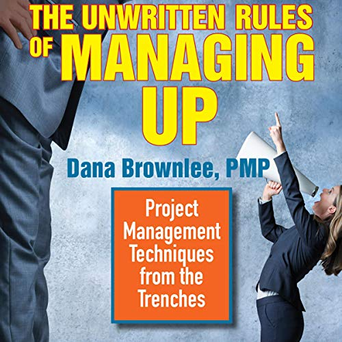 The Unwritten Rules of Managing Up Audiobook By Dana Brownlee PMP cover art