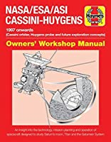 NASA/ESA/ASI Cassini-Huygens: 1997 onwards (Cassini orbiter, Huygens probe and future exploration concepts) (Owners' Workshop Manual)