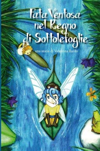 Fata Ventosa nel Regno di Sottolefoglie (Fata Ventosa e i tre Regni) (Volume 1) (Italian Edition)