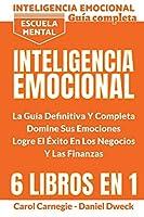 Inteligencia Emocional - La Guía Definitiva Y Completa: Educación Financiera, Domina Tu Dinero, Tu Mente, Tu Concentración, Tus Emociones, Tu Destino - Escuela Mental - Emotional Intelligence (Spanish Version)