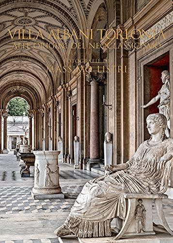 Villa Albani Torlonia. Alle origini del Neoclassicismo. Ediz. illustrata