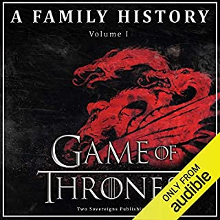 Game of Thrones: A Family History     Book of Thrones, Volume 1              By:                                                                                                                                 Two Sovereigns Publishing                               Narrated by:                                                                                                                                 Steven Myles                      Length: 1 hr and 15 mins     416 ratings     Overall 4.3