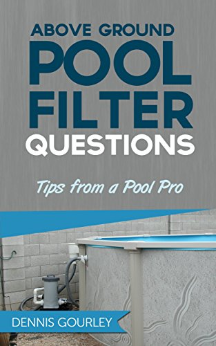 Above Ground Pool Filter Questions: Tips From a Pool Pro (Above Ground...