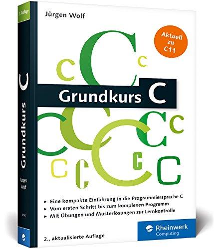 Grundkurs C: C-Programmierung verständlich erklärt. Ideal fürs Studium!