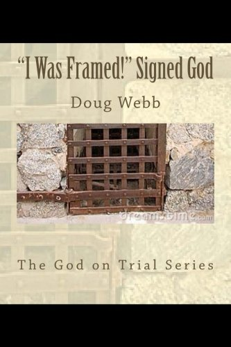 Book: I Was Framed! Signed, God (The God On Trial Series) by Doug Webb