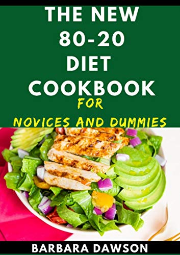 The New 80-20 Diet Cookbook For Novices And Dummies: Delectable Recipes For 80-20 Diet For Feeling Good And Staying Healthy