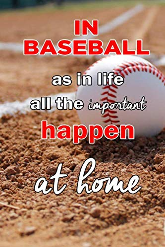 """In Baseball as in life all the important happen at home: 120 blank lined pages size 6"""" x 9"""" Ideal gift for baseball lovers."""