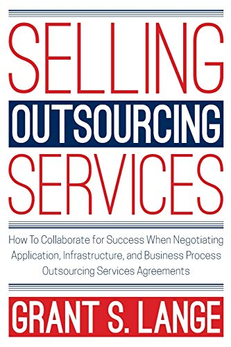 Compare Textbook Prices for Selling Outsourcing Services: How to Collaborate for Success When Negotiating Application, Infrastructure, and Business Process Outsourcing Services Agreements  ISBN 9780578441580 by Lange, Grant S.