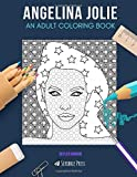 ANGELINA JOLIE: AN ADULT COLORING BOOK: An Angelina Jolie Coloring Book For Adults