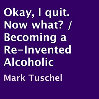 Okay, I Quit. Now What?     Becoming a Re-Invented Alcoholic              By:                                                                                                                                 Mark Tuschel                               Narrated by:                                                                                                                                 Mark Tuschel                      Length: 3 hrs and 57 mins     32 ratings     Overall 4.1