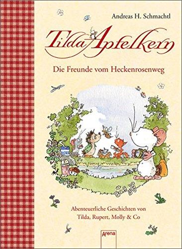Die Freunde vom Heckenrosenweg: Abenteuerliche Geschichten von Tilda, Rupert, Molly & Co. (Tilda Apfelkern)