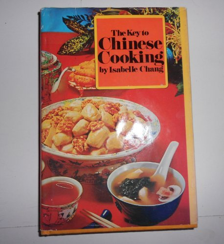 The key to Chinese cooking by Isabelle Chin Chang (1970-01-01)