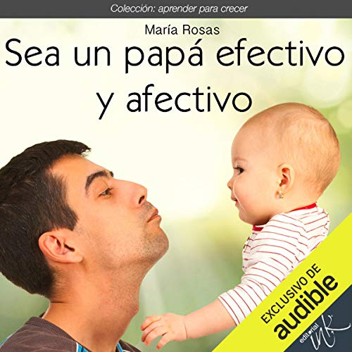 Sea un papá efectivo y afectivo [Be an Effective and Affectionate Dad] Titelbild