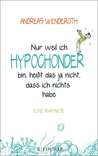 Nur weil ich Hypochonder bin, heißt das ja nicht, dass ich nichts habe: Eine Anamnese