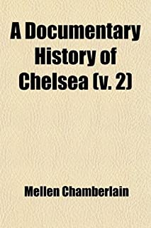 A Documentary History of Chelsea Volume 2; Including the Boston Precincts of Winnisimmet, Rumney Marsh, and Pullen Point, ...