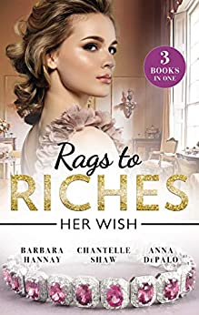 Rags to Riches: Her Wish/Her Playboy Challenge/Behind the Castello Doors/One Night with Prince Charming by [Barbara Hannay, Chantelle Shaw, Anna Depalo]