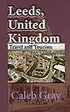 Leeds, United Kingdom: Travel and Tourism Guide