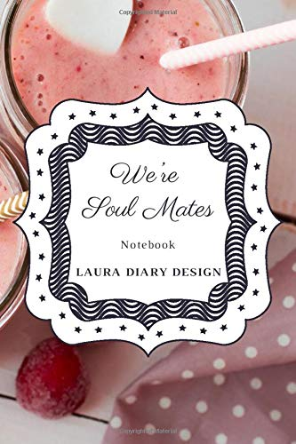 We're Soul Mates (Notebook) Laura Diary Design: 6x9