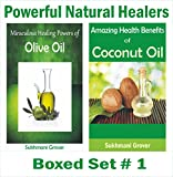 Olive Oil and Coconut Oil: Amazing Health Benefits of Coconut Oil and Olive Oil: Powerful Natural Healers - Boxed Set # 1: Discover Healing Powers and ... Healers - Boxed Sets) (English Edition)