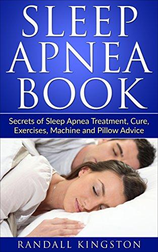 Sleep Apnea Book: Secrets of Sleep Apnea Treatment, Cure, Exercises,...